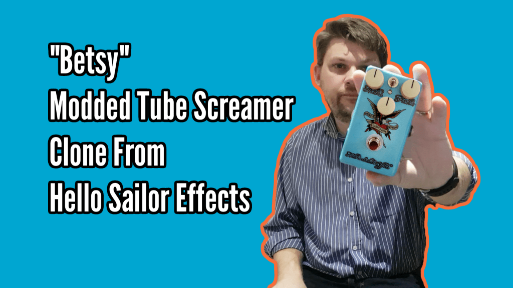 """""""Betsy"""" Modded Tube Screamer Clone from Hello Sailor Effects 1"""