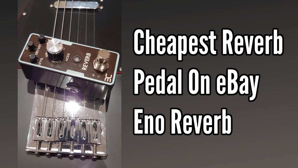 Eno Reverb: The Cheapest Reverb Pedal on eBay 1
