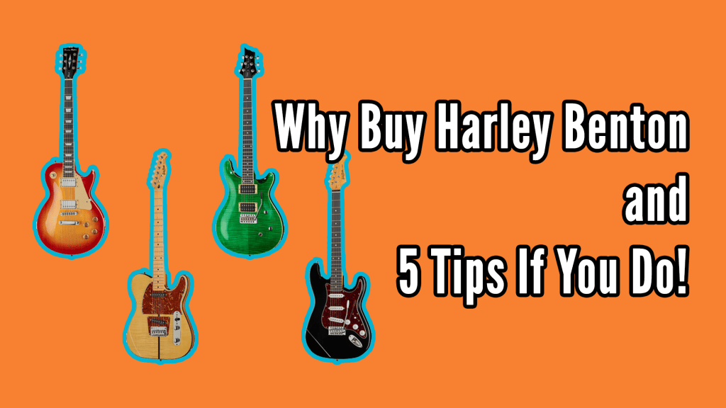 Why Buy Harley Benton and 5 Tips If You Do 1