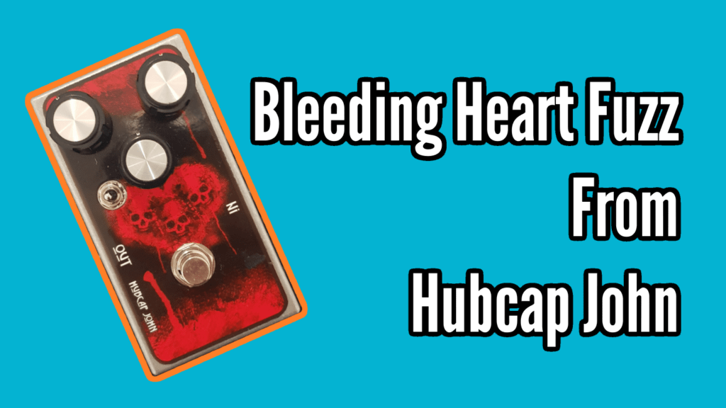 Bleeding Heart Fuzz from Hubcap John (Guitar and Bass demo & Review) 1