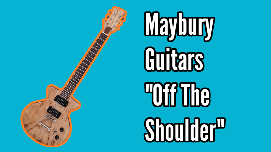 "Maybury Guitars ""Off The Shoulder"" Custom Build Guitar 1"