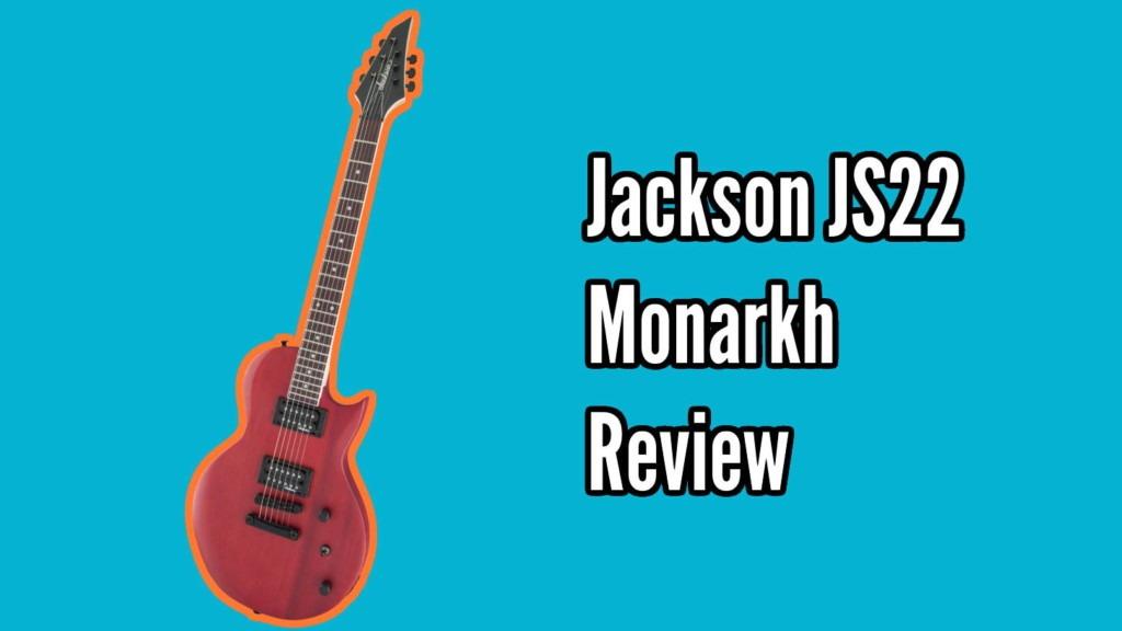 Jackson JS22 Monarkh Review 1