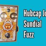 Hubcap John Sundial Fuzz Demo and Review