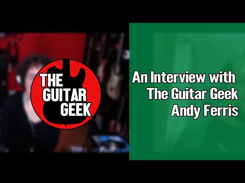 An Interview with The Guitar Geek Andy Ferris 1