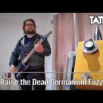 Need Fuzz? Raise the Dead Germanium from Tate FX has your back!