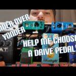 Ponder Over Yonder: Help Me Choose a Drive Pedal 😁