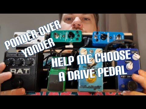 Ponder Over Yonder: Help Me Choose a Drive Pedal 😁 1