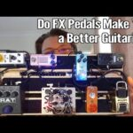 Do Effects Make You A Better Guitarist and How Do You Get Started with Them?