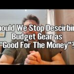 "Should We Stop Describing Budget Gear as ""Good For The Money""?"